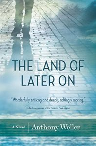 The cover to Anthony Weller's latest novel, The Land Of Later On.